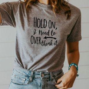 Hold on I need to overthink it tee